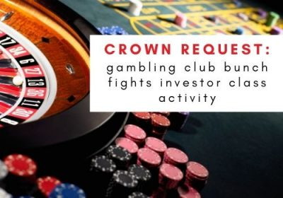 The crown request starts in NSW as gambling club bunch fights investor class activity