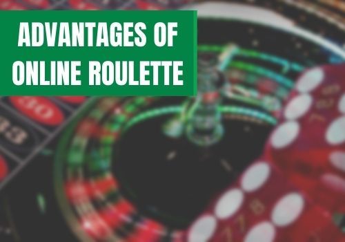 Several advantages make online roulette one of the most interesting things you can do